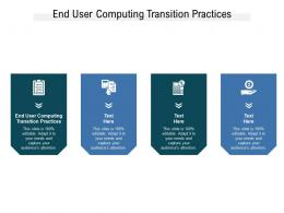 End User Computing Transition Practices Ppt Powerpoint Presentation Show Graphics Cpb