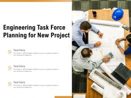 Engineering Task Force Planning For New Project