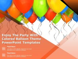 Enjoy The Party With Colored Balloon Theme Powerpoint Templates