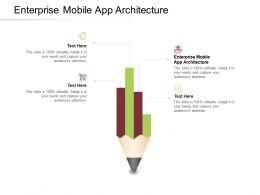 Enterprise Mobile App Architecture Ppt Powerpoint Presentation Graphics Cpb