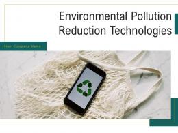 Environment Pollution Reduction Technologies Powerpoint Presentation Slides