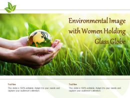Environmental Image With Women Holding Glass Globe