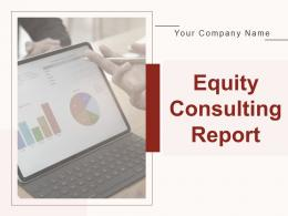 Equity Consulting Report Powerpoint Presentation Slides