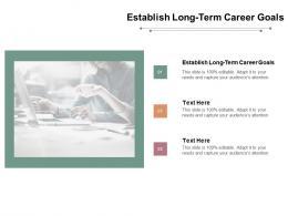 Establish Longterm Career Goals Ppt Powerpoint Presentation Visual Aids Pictures Cpb