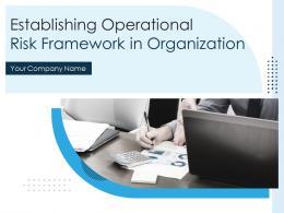Establishing Operational Risk Framework In Organization Powerpoint Presentation Slides