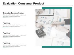 Evaluation Consumer Product Ppt Powerpoint Presentation Outline Good Cpb
