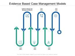 Evidence Based Case Management Models Ppt Powerpoint Presentation Portfolio Cpb