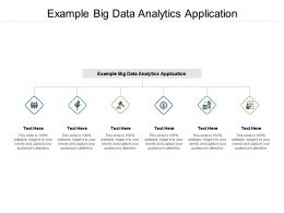 Example Big Data Analytics Application Ppt Powerpoint Presentation Pictures Slide Cpb