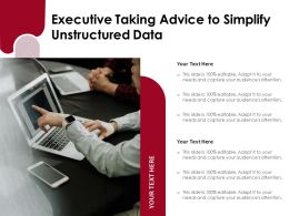Executive Taking Advice To Simplify Unstructured Data