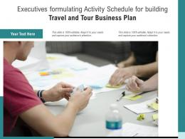 Executives Formulating Activity Schedule For Building Travel And Tour Business Plan
