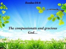 Exodus 34 6 The Compassionate And Gracious God Powerpoint Church Sermon
