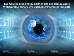 Eye Casting Blue Energy Earth In Eye Deploy Goals With Our Blue Binary Eye Business Template