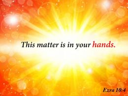 Ezra 10 4 This Matter Is In Your Hands Powerpoint Church Sermon