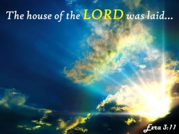 Ezra 3 11 The house of the LORD PowerPoint Church Sermon