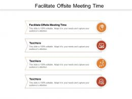 Facilitate Offsite Meeting Time Ppt Powerpoint Presentation Ideas Graphics Template Cpb