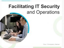 Facilitating IT Security And Operations Powerpoint Presentation Slides