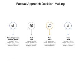 Factual Approach Decision Making Ppt Powerpoint Presentation Visuals Cpb