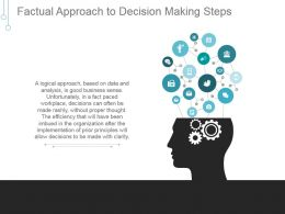 Factual Approach To Decision Making Steps Powerpoint Slides Templates