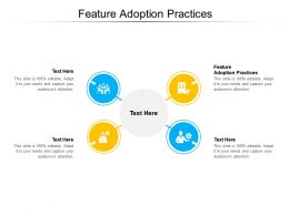 Feature Adoption Practices Ppt Powerpoint Presentation Infographic Template Objects Cpb