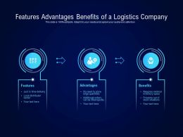 Features Advantages Benefits Of A Logistics Company