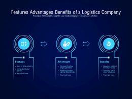Features Advantages Benefits Of A Logistics Company