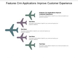 Features CRM Applications Improve Customer Experience Ppt Powerpoint Presentation Cpb