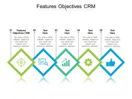 Features Objectives CRM Ppt Powerpoint Presentation Pictures Layout Ideas Cpb