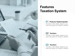 Features Taxation System Ppt Powerpoint Presentation Pictures Outline Cpb
