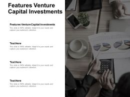 Features Venture Capital Investments Ppt Powerpoint Presentation Gallery Outfit Cpb