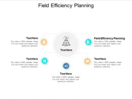 Field Efficiency Planning Ppt Powerpoint Presentation Icon Demonstration Cpb