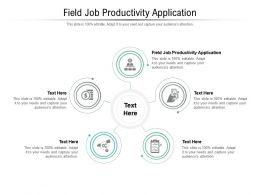 Field Job Productivity Application Ppt Powerpoint Presentation Cpb