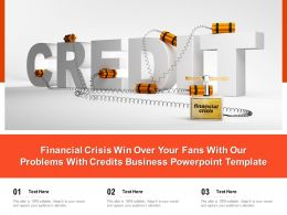 Financial Crisis Win Over Your Fans With Our Problems With Credits Business Template