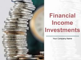 Financial Income Investments Powerpoint Presentation Slides