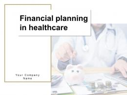 Financial Planning In Healthcare Powerpoint Presentation Slides