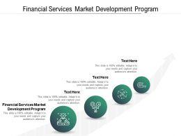 Financial Services Market Development Program Ppt Powerpoint Presentation Inspiration Cpb