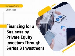 Financing For A Business By Private Equity Investors Through Series B Investment Complete Deck