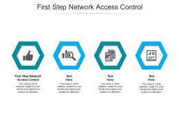 First Step Network Access Control Ppt Powerpoint Presentation Visual Aids Background Cpb