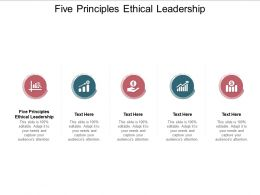 Five Principles Ethical Leadership Ppt Powerpoint Presentation Visuals Cpb