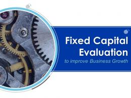 Fixed Capital Evaluation To Improve Business Growth Powerpoint Presentation Slides