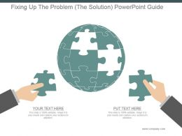 Fixing Up The Problem The Solution Powerpoint Guide