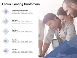 Focus Existing Customers Ppt Powerpoint Presentation Professional Visual Aids Cpb