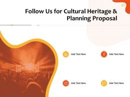 Follow Us For Cultural Heritage And Planning Proposal Ppt File Display