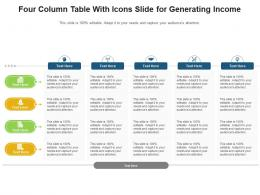 Four Column Table With Icons Slide For Generating Income Infographic Template