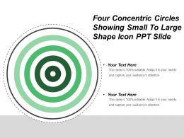 Four Concentric Circles Showing Small To Large Shape Icon Ppt Slide
