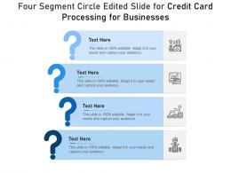Four Segment Circle Edited Slide For Credit Card Processing For Businesses Infographic Template