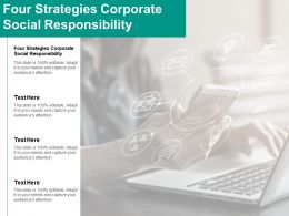 Four Strategies Corporate Social Responsibility Ppt Powerpoint Presentation Grid Cpb