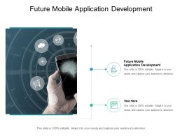 Future Mobile Application Development Ppt Powerpoint Presentation Infographic Template Slide Cpb