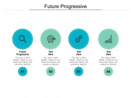 Future Progressive Ppt Powerpoint Presentation Summary Infographic Template Cpb