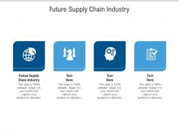 Future Supply Chain Industry Ppt Powerpoint Presentation Gallery Slide Cpb
