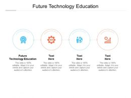 Future Technology Education Ppt Powerpoint Presentation Styles Information Cpb